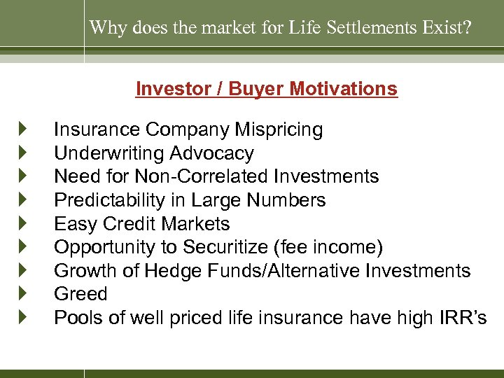 Why does the market for Life Settlements Exist? Investor / Buyer Motivations } }