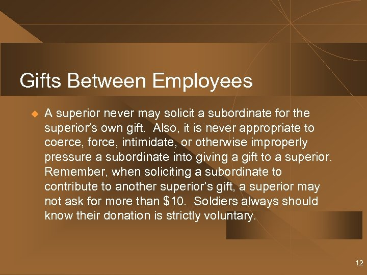 Gifts Between Employees u A superior never may solicit a subordinate for the superior's