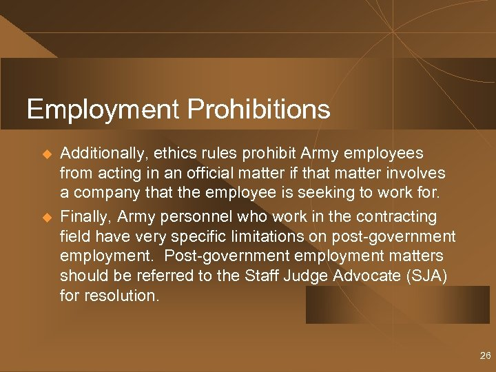 Employment Prohibitions u u Additionally, ethics rules prohibit Army employees from acting in an