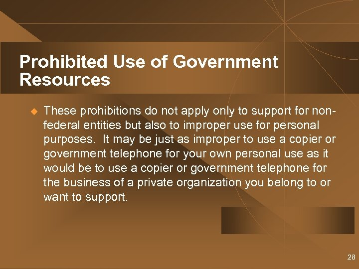 Prohibited Use of Government Resources u These prohibitions do not apply only to support