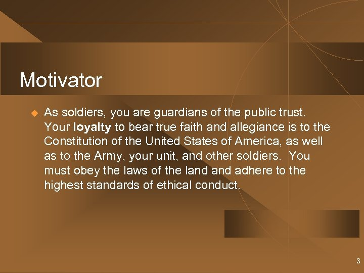 Motivator u As soldiers, you are guardians of the public trust. Your loyalty to