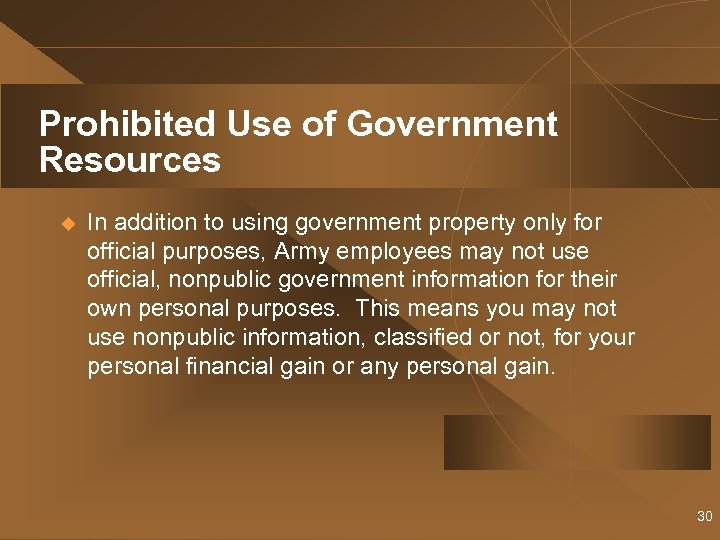 Prohibited Use of Government Resources u In addition to using government property only for