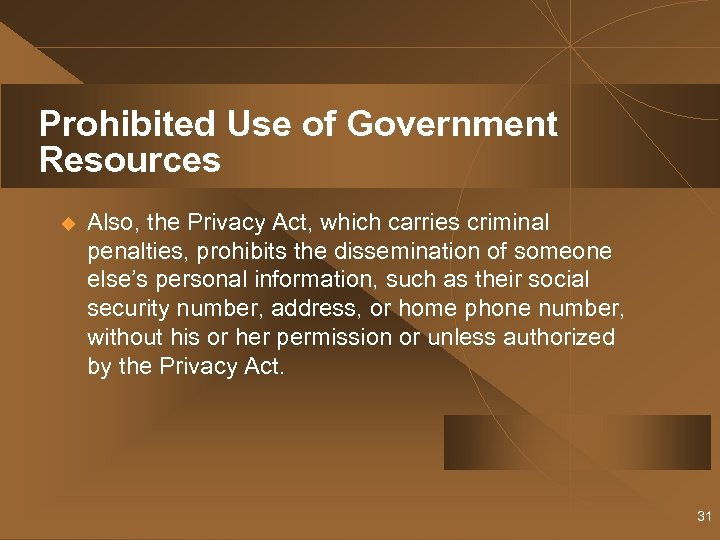 Prohibited Use of Government Resources u Also, the Privacy Act, which carries criminal penalties,