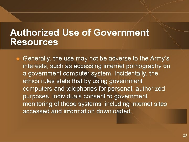 Authorized Use of Government Resources u Generally, the use may not be adverse to