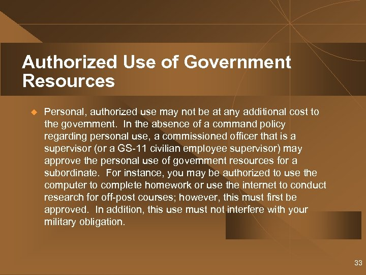 Authorized Use of Government Resources u Personal, authorized use may not be at any