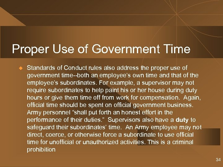 Proper Use of Government Time u Standards of Conduct rules also address the proper