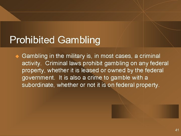 Prohibited Gambling u Gambling in the military is, in most cases, a criminal activity.