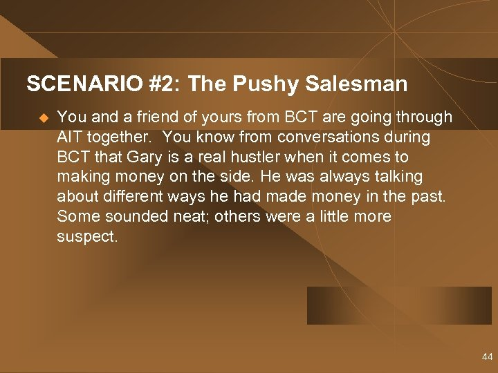 SCENARIO #2: The Pushy Salesman u You and a friend of yours from BCT