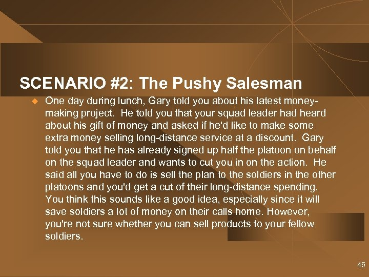 SCENARIO #2: The Pushy Salesman u One day during lunch, Gary told you about