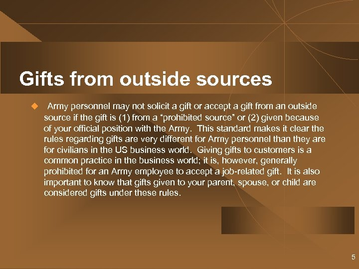 Gifts from outside sources u Army personnel may not solicit a gift or accept