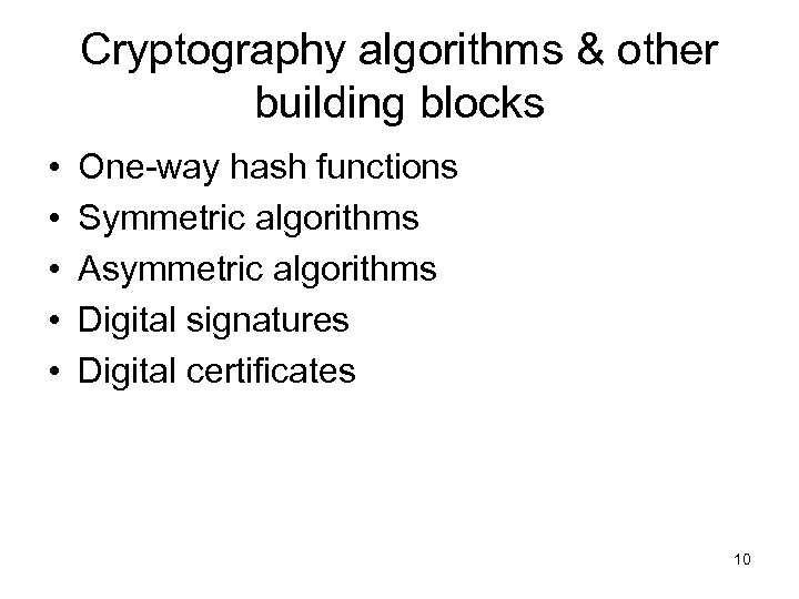 Cryptography algorithms & other building blocks • • • One-way hash functions Symmetric algorithms