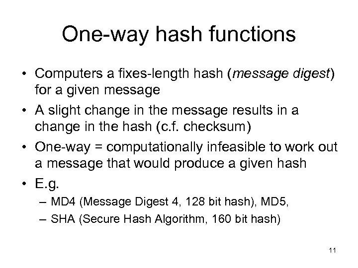 One-way hash functions • Computers a fixes-length hash (message digest) for a given message