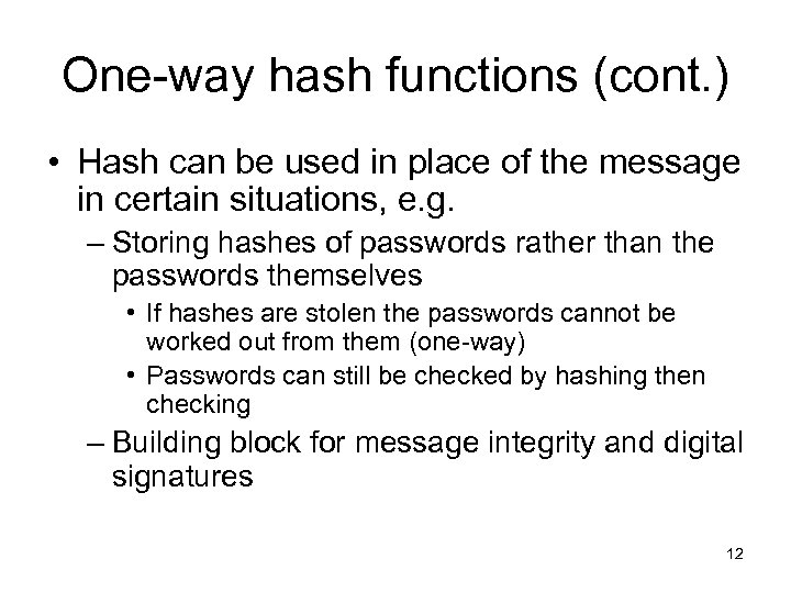 One-way hash functions (cont. ) • Hash can be used in place of the