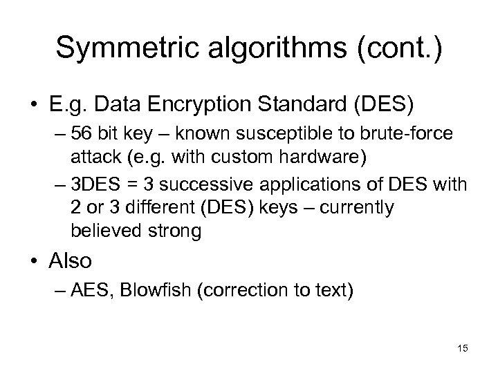Symmetric algorithms (cont. ) • E. g. Data Encryption Standard (DES) – 56 bit