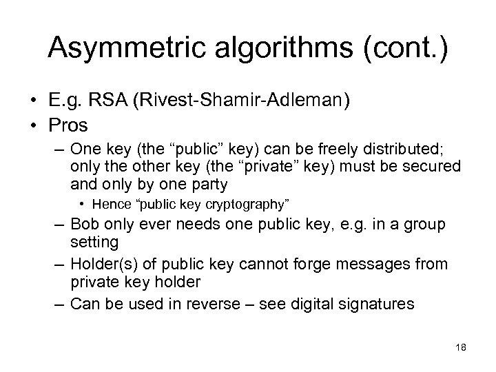Asymmetric algorithms (cont. ) • E. g. RSA (Rivest-Shamir-Adleman) • Pros – One key