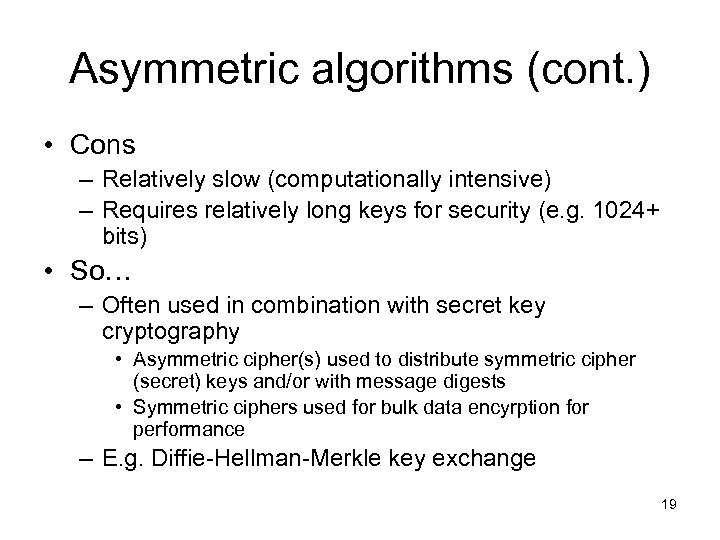 Asymmetric algorithms (cont. ) • Cons – Relatively slow (computationally intensive) – Requires relatively