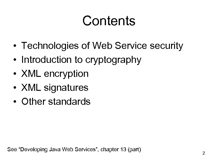 Contents • • • Technologies of Web Service security Introduction to cryptography XML encryption