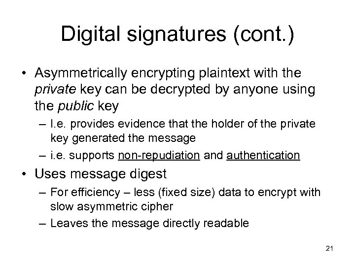 Digital signatures (cont. ) • Asymmetrically encrypting plaintext with the private key can be