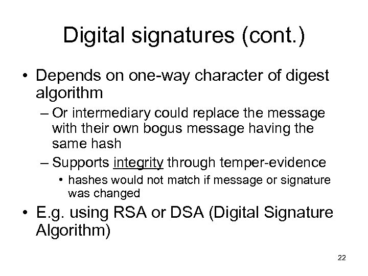 Digital signatures (cont. ) • Depends on one-way character of digest algorithm – Or