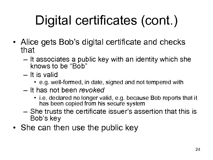 Digital certificates (cont. ) • Alice gets Bob's digital certificate and checks that –
