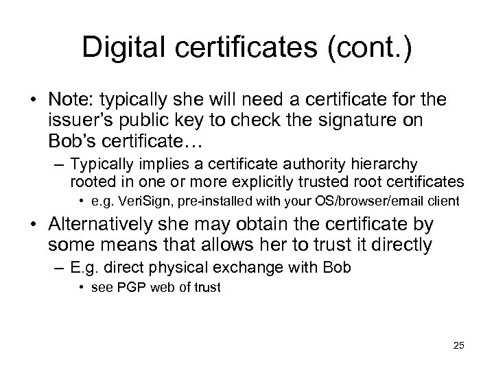 Digital certificates (cont. ) • Note: typically she will need a certificate for the