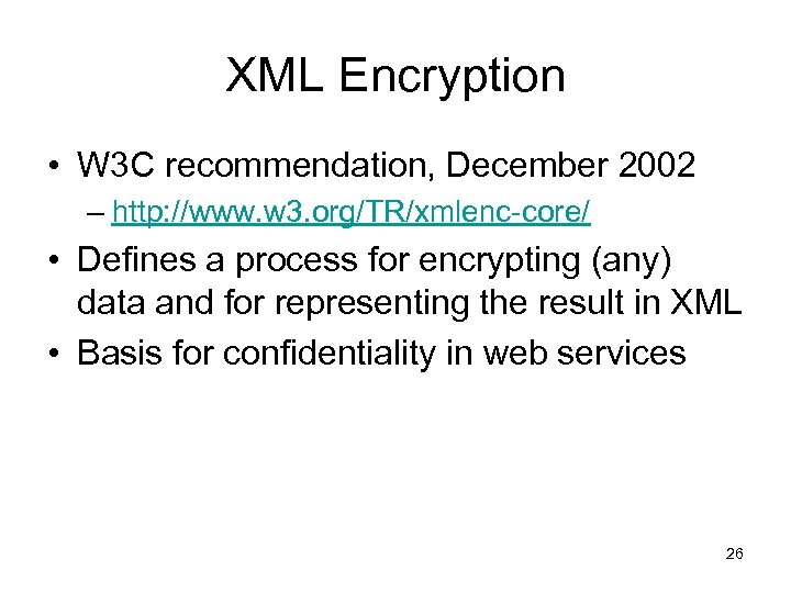 XML Encryption • W 3 C recommendation, December 2002 – http: //www. w 3.