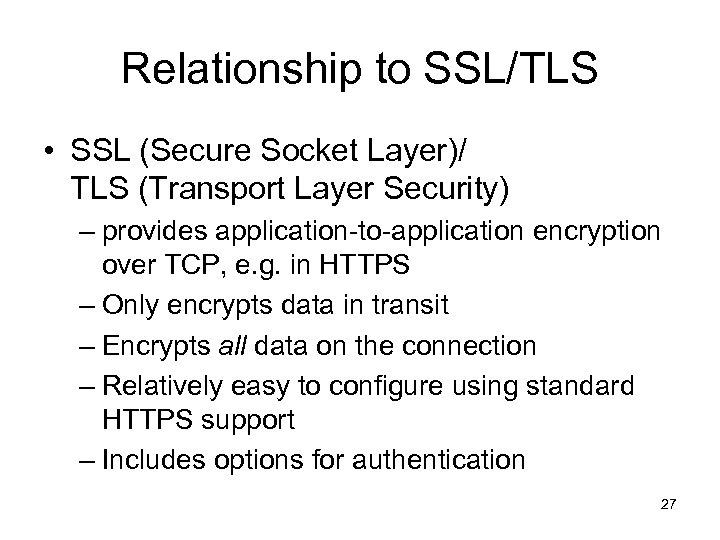 Relationship to SSL/TLS • SSL (Secure Socket Layer)/ TLS (Transport Layer Security) – provides