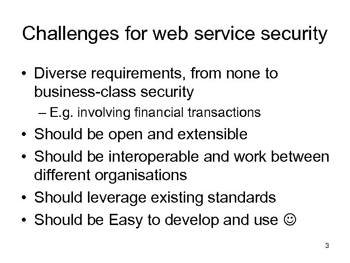 Challenges for web service security • Diverse requirements, from none to business-class security –