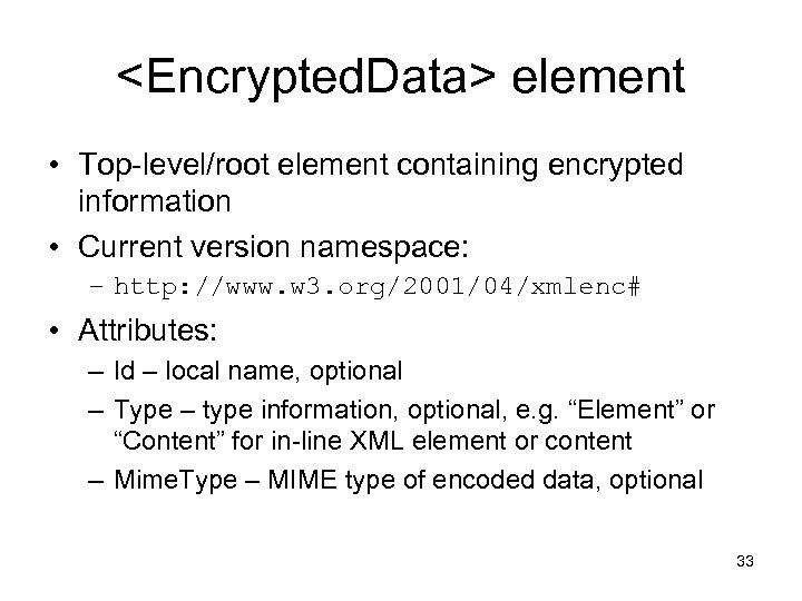 <Encrypted. Data> element • Top-level/root element containing encrypted information • Current version namespace: –