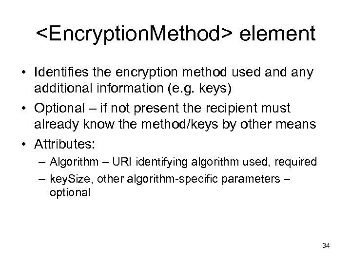 <Encryption. Method> element • Identifies the encryption method used any additional information (e. g.