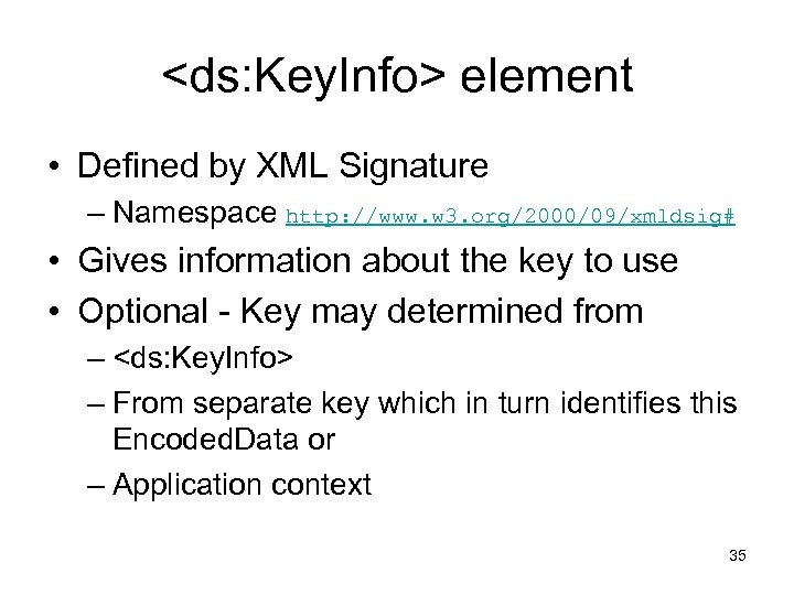 <ds: Key. Info> element • Defined by XML Signature – Namespace http: //www. w