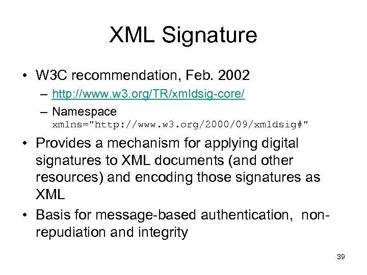 XML Signature • W 3 C recommendation, Feb. 2002 – http: //www. w 3.