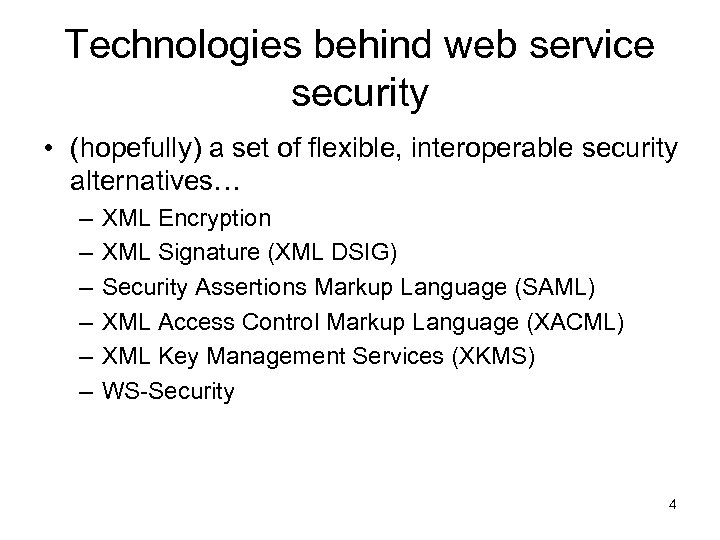 Technologies behind web service security • (hopefully) a set of flexible, interoperable security alternatives…