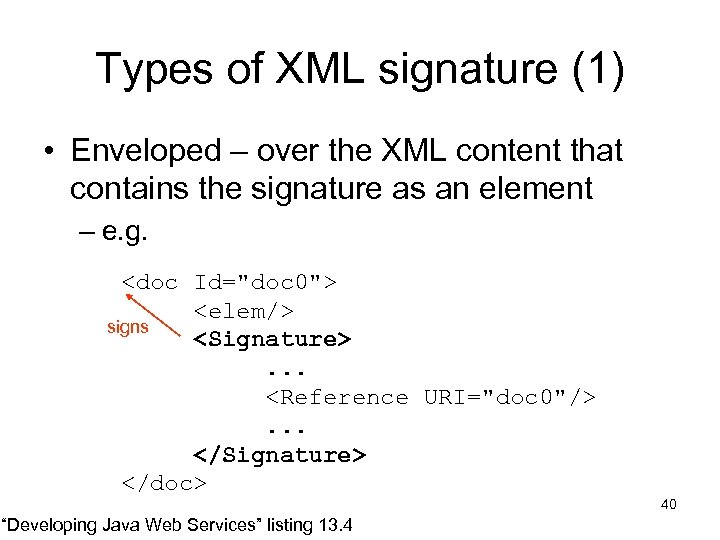 Types of XML signature (1) • Enveloped – over the XML content that contains