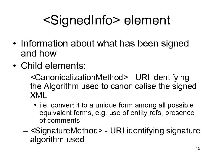 <Signed. Info> element • Information about what has been signed and how • Child