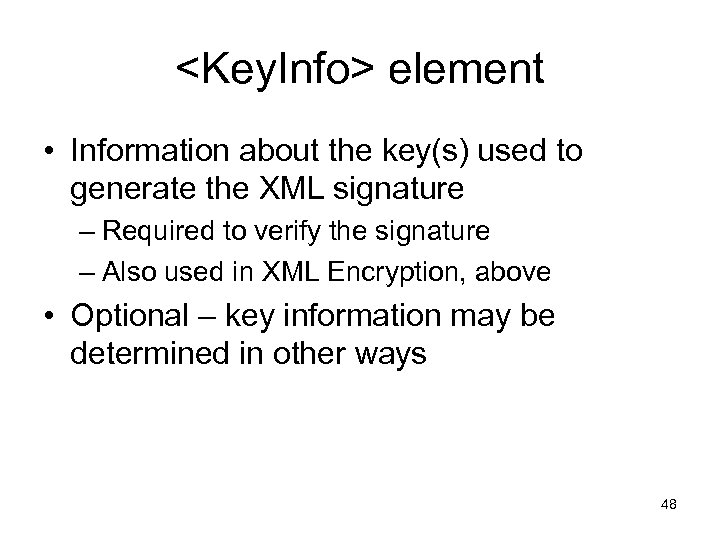 <Key. Info> element • Information about the key(s) used to generate the XML signature