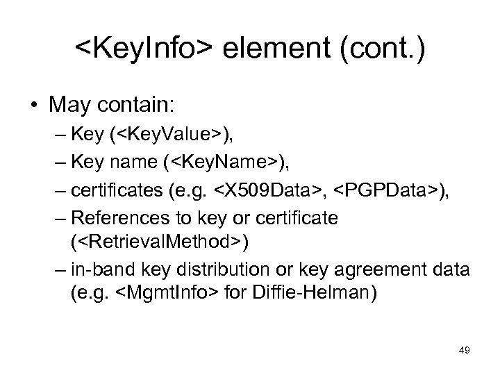 <Key. Info> element (cont. ) • May contain: – Key (<Key. Value>), – Key