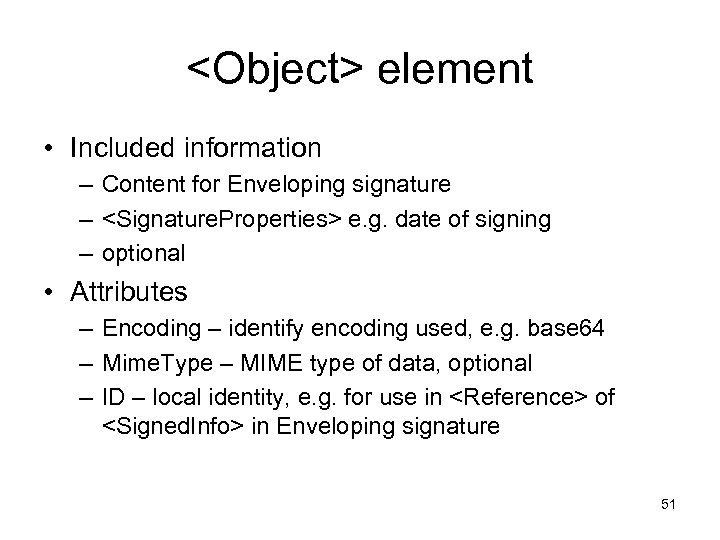 <Object> element • Included information – Content for Enveloping signature – <Signature. Properties> e.