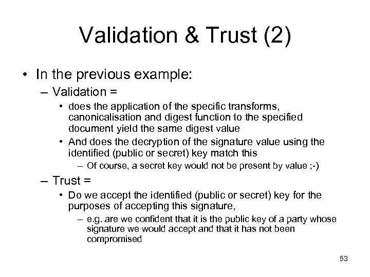 Validation & Trust (2) • In the previous example: – Validation = • does