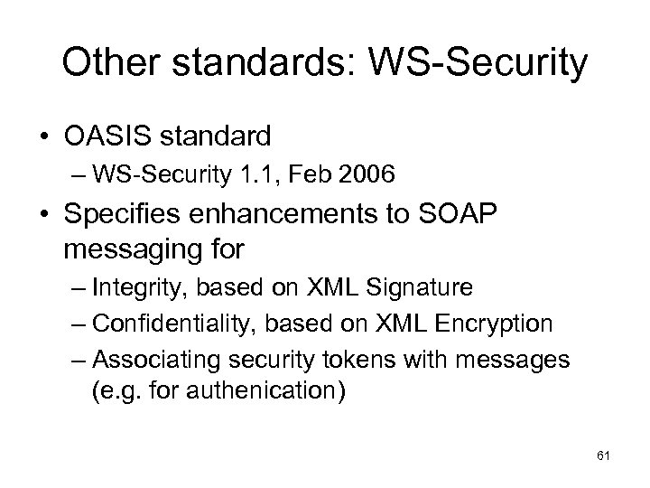 Other standards: WS-Security • OASIS standard – WS-Security 1. 1, Feb 2006 • Specifies