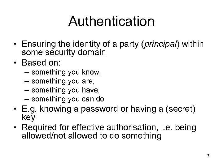 Authentication • Ensuring the identity of a party (principal) within some security domain •