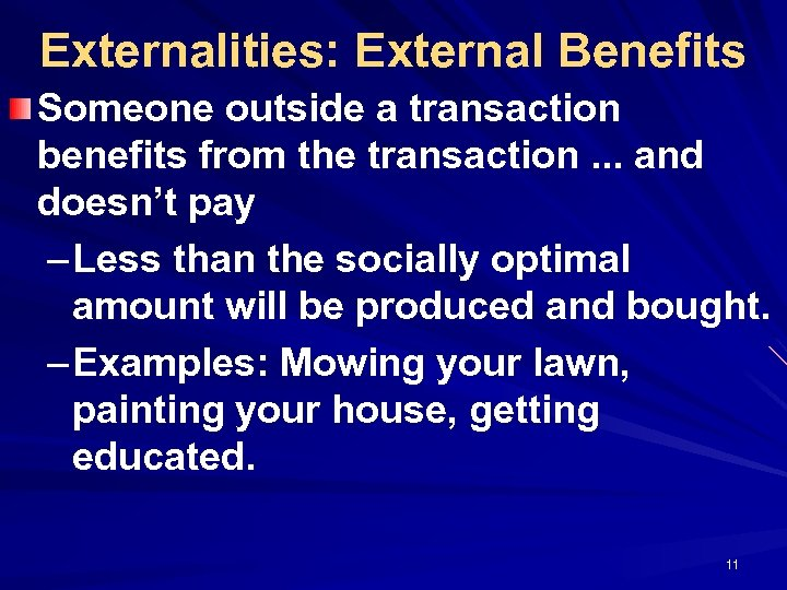 Externalities: External Benefits Someone outside a transaction benefits from the transaction. . . and