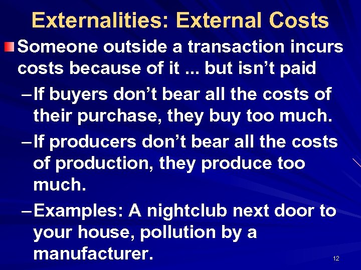 Externalities: External Costs Someone outside a transaction incurs costs because of it. . .