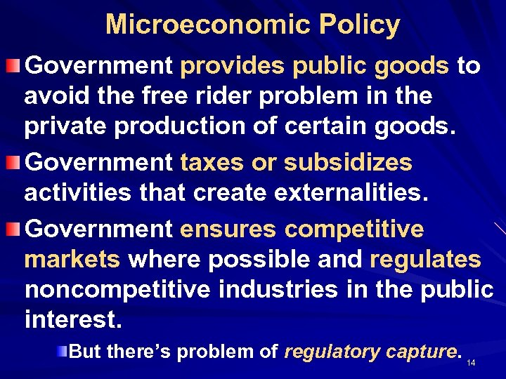 Microeconomic Policy Government provides public goods to avoid the free rider problem in the