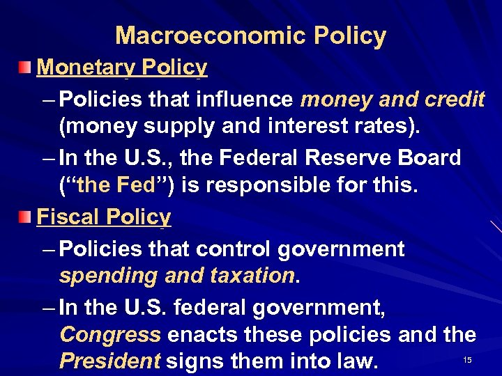Macroeconomic Policy Monetary Policy – Policies that influence money and credit (money supply and