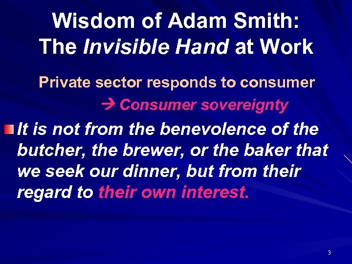 Wisdom of Adam Smith: The Invisible Hand at Work Private sector responds to consumer