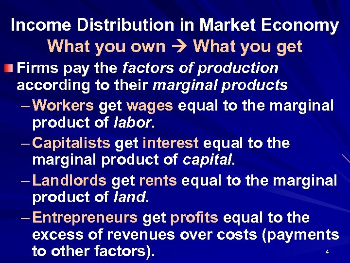 Income Distribution in Market Economy What you own What you get Firms pay the