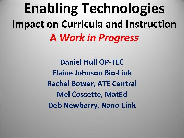 Enabling Technologies Impact on Curricula and Instruction A Work in Progress Daniel Hull OP-TEC