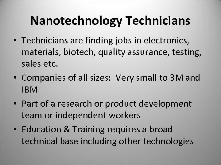 Nanotechnology Technicians • Technicians are finding jobs in electronics, materials, biotech, quality assurance, testing,