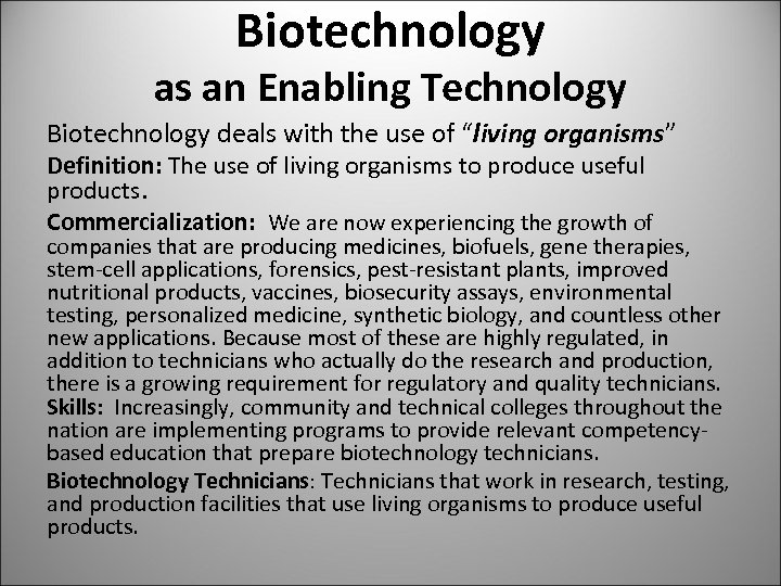"Biotechnology as an Enabling Technology Biotechnology deals with the use of ""living organisms"" Definition:"